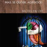 'Amargo, Azedo, Ardido… Mas, se Quiser, Agridoce' é o mais novo livro de Michel Facury