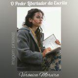 Verônica Moreira: 'O poder libertador da escrita'